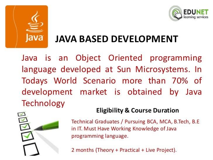 JAVA BASED DEVELOPMENTJava is an Object Oriented programminglanguage developed at Sun Microsystems. InTodays World Scenari...