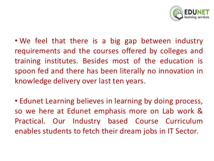 Purpose of Edunet Learning can besummarized as follows:• Create employable talent• Continued education for working profess...