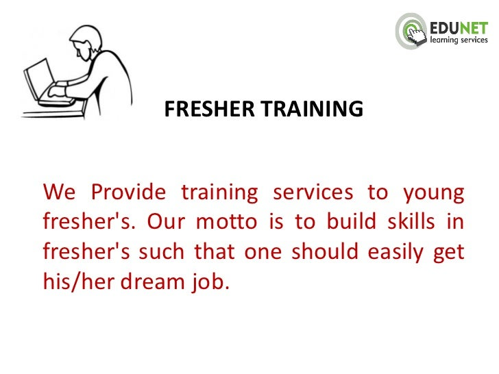 FRESHER TRAININGWe Provide training services to youngfreshers. Our motto is to build skills infreshers such that one shoul...