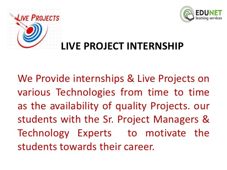 LIVE PROJECT INTERNSHIPWe Provide internships & Live Projects onvarious Technologies from time to timeas the availability ...