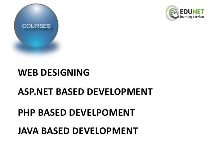 WEB DESIGNINGASP.NET BASED DEVELOPMENTPHP BASED DEVELPOMENTJAVA BASED DEVELOPMENT