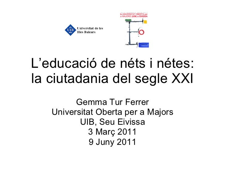 L'educació de néts i nétes: la ciutadania del segle XXI Gemma Tur Ferrer Universitat Oberta per a Majors UIB, Seu Eivissa ...