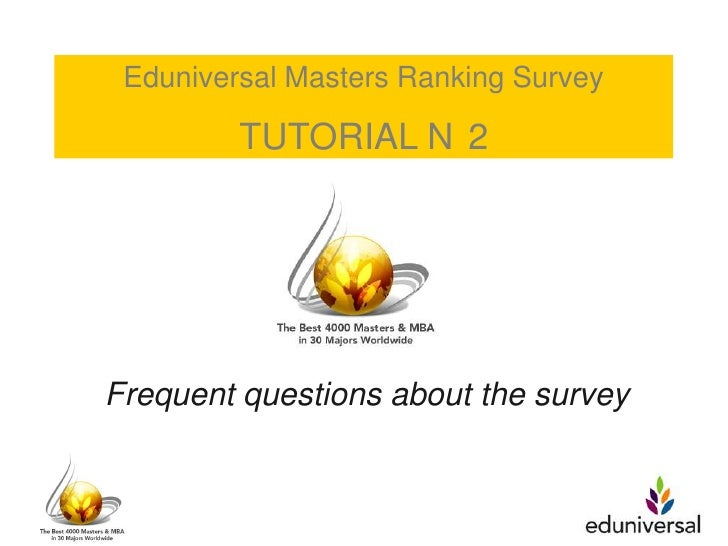 Eduniversal Masters Ranking Survey         TUTORIAL N 2Frequent questions about the survey