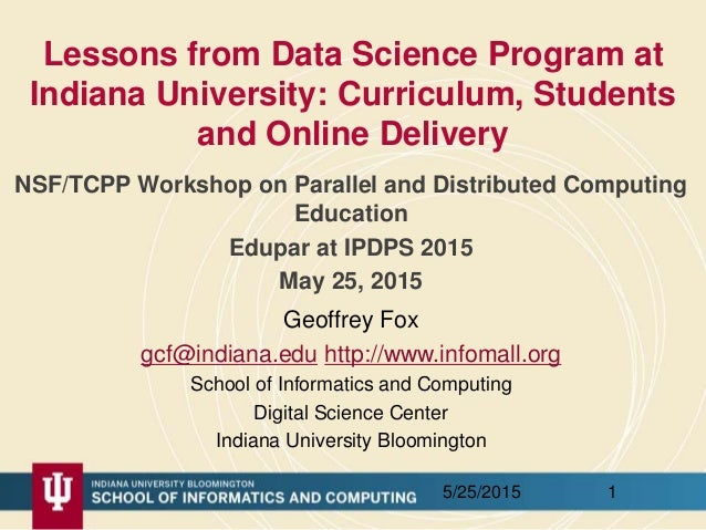 Lessons from Data Science Program at Indiana University: Curriculum, Students and Online Delivery NSF/TCPP Workshop on Par...