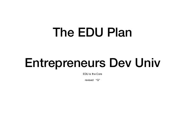 "The EDU Plan Entrepreneurs Dev Univ EDU is the Core  revised ""G"""