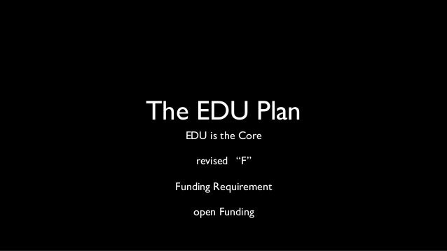 """The EDU Plan EDU is the Core revised """"F"""" Funding Requirement open Funding"""
