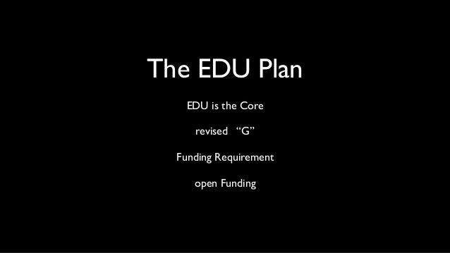 """The EDU Plan EDU is the Core revised """"G"""" Funding Requirement open Funding"""