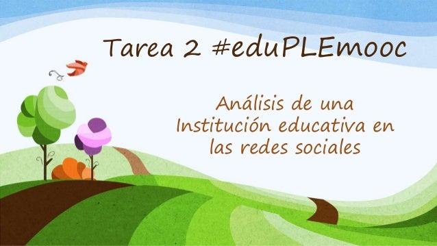 Tarea 2 #eduPLEmooc Análisis de una Institución educativa en las redes sociales