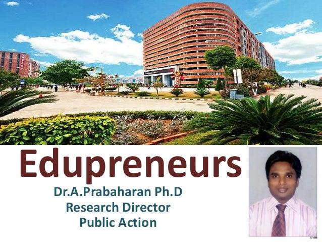 EdupreneursDr.A.Prabaharan Ph.D Research Director Public Action
