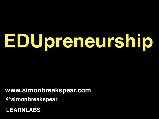 EDUpreneurship! ! @simonbreakspear LEARNLABS www.simonbreakspear.com