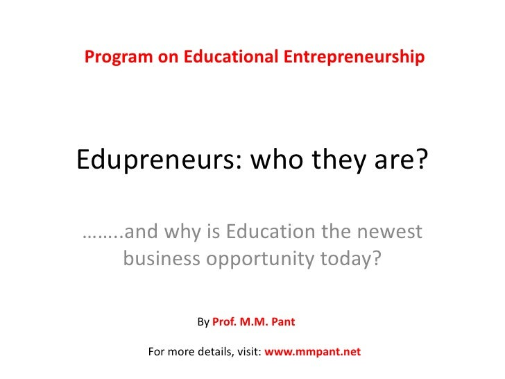 Edupreneurship, the new business opportunity by Prof. M.M. Pant
