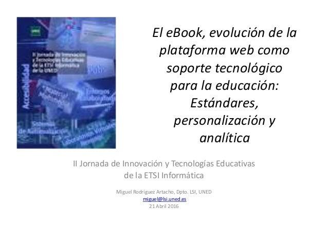 El eBook, evolución de la plataforma web como soporte tecnológico para la educación: Estándares, personalización y analíti...