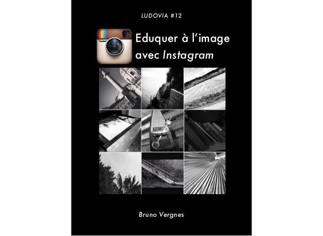 LUDOVIA #12 Bruno Vergnes Eduquer à l'image avec Instagram