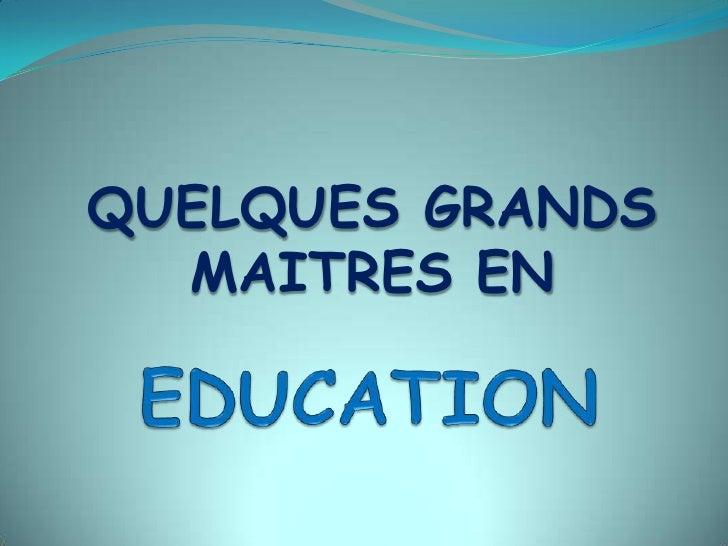 QUELQUES GRANDS MAITRES EN<br />EDUCATION<br />