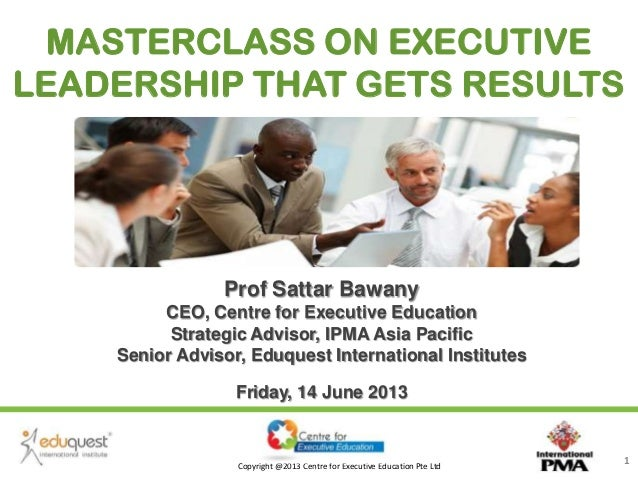 Copyright @2013 Centre for Executive Education Pte Ltd 1 Prof Sattar Bawany CEO, Centre for Executive Education Strategic ...