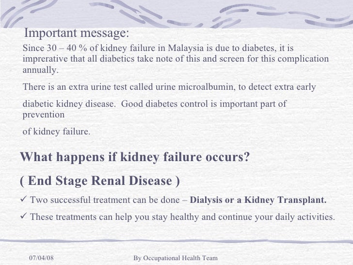 Since 30 – 40 % of kidney failure in Malaysia is due to diabetes, it is imprerative that all diabetics take note of this a...