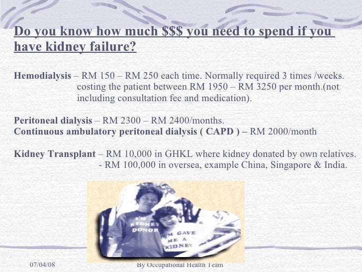 Do you know how much $$$ you need to spend if you  have kidney failure? Hemodialysis  – RM 150 – RM 250 each time. Normall...