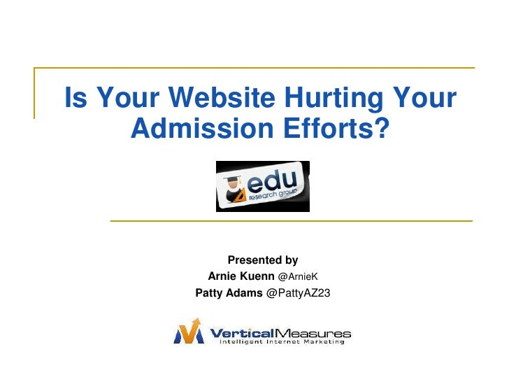 Is Your Website Hurting Your Admission Efforts?<br />Presented by <br />Arnie Kuenn @ArnieK <br />Patty Adams @PattyAZ23<b...