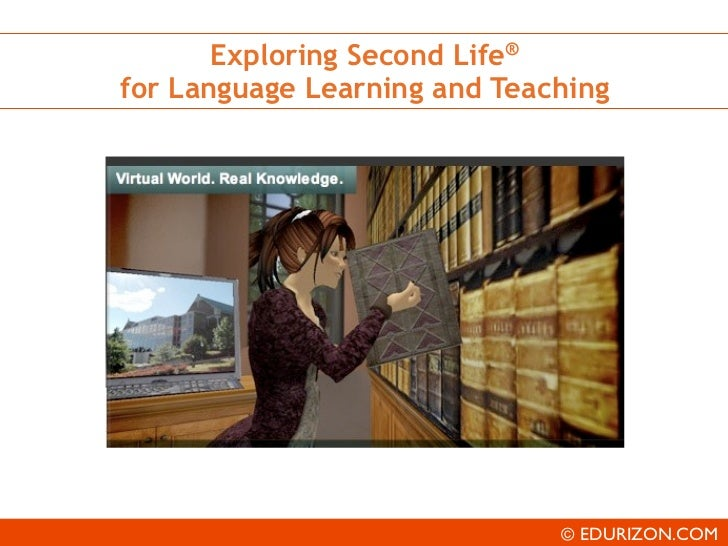 Exploring Second Life®for Language Learning and Teaching                              © EDURIZON.COM