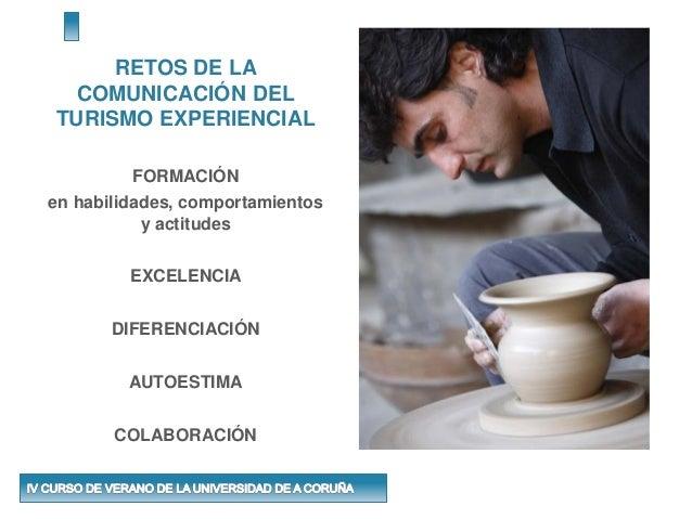 RETOS DE LA COMUNICACIÓN DEL TURISMO EXPERIENCIAL FORMACIÓN en habilidades, comportamientos y actitudes EXCELENCIA DIFEREN...