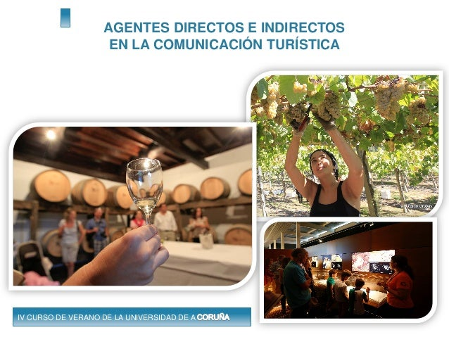 AGENTES DIRECTOS E INDIRECTOS EN LA COMUNICACIÓN TURÍSTICA IV CURSO DE VERANO DE LA UNIVERSIDAD DE A