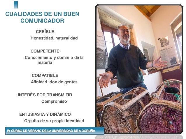 CUALIDADES DE UN BUEN COMUNICADOR CREÍBLE Honestidad, naturalidad COMPETENTE Conocimiento y dominio de la materia COMPATIB...