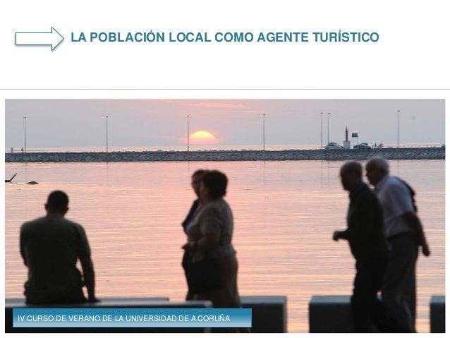 LA POBLACIÓN LOCAL COMO AGENTE TURÍSTICO IV CURSO DE VERANO DE LA UNIVERSIDAD DE A CORUÑA