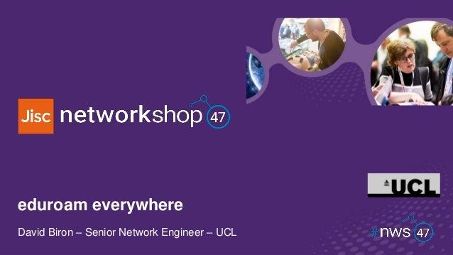 eduroam everywhere David Biron – Senior Network Engineer – UCL
