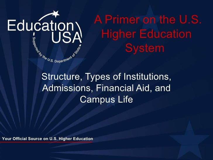 A Primer on the U.S. Higher Education System  Structure, Types of Institutions, Admissions, Financial Aid, and Campus Life
