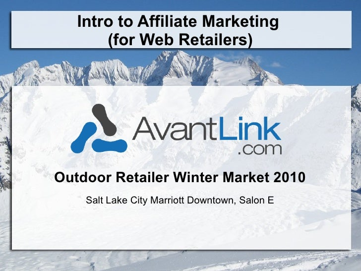 Intro to Affiliate Marketing  (for Web Retailers) Outdoor Retailer Winter Market 2010 Salt Lake City Marriott Downtown, Sa...