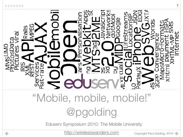 "1     ""Mobile, mobile, mobile!""        @pgolding   Eduserv Symposium 2010: The Mobile University           http://wireless..."