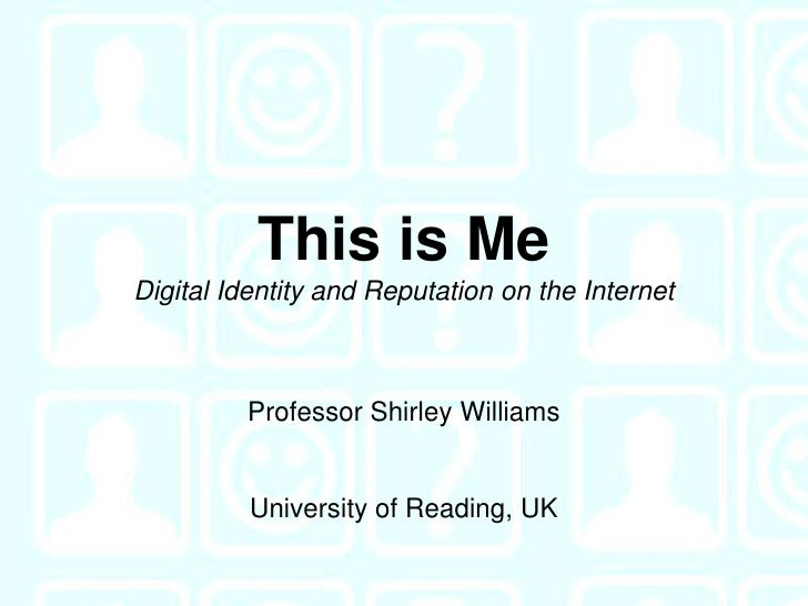 This is MeDigital Identity and Reputation on the Internet<br />Professor Shirley Williams<br />University of Reading, UK<b...