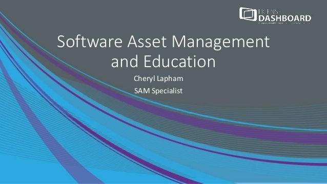 Software Asset Management and Education Cheryl Lapham SAM Specialist