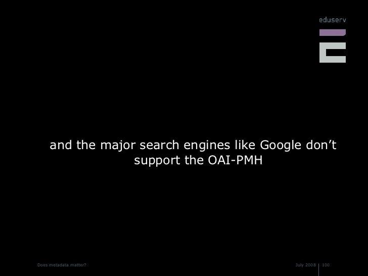<ul><li>and the major search engines like Google don't support the OAI-PMH </li></ul>