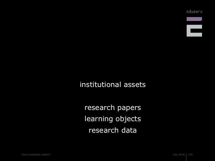 <ul><li>institutional assets </li></ul><ul><li>research papers </li></ul><ul><li>learning objects </li></ul><ul><li>resear...
