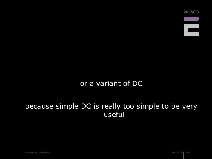<ul><li>or a variant of DC </li></ul><ul><li>because simple DC is really too simple to be very useful </li></ul>