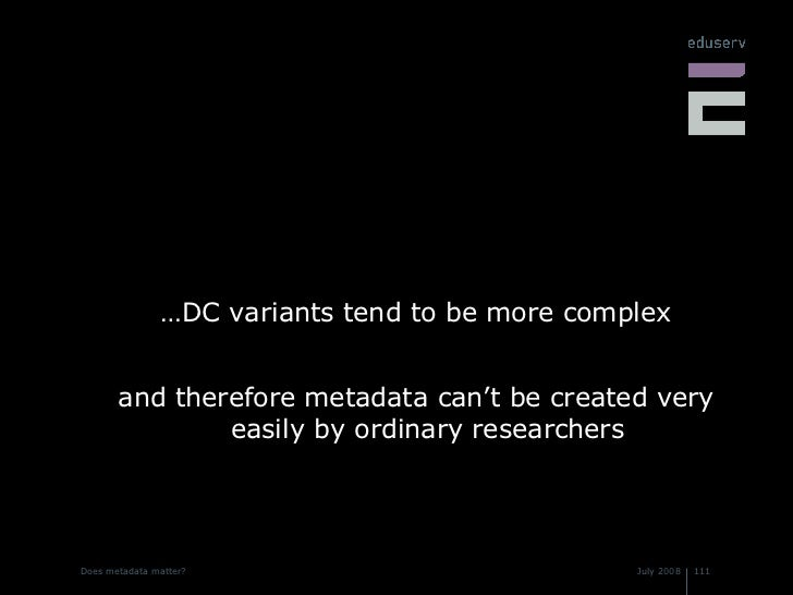 <ul><li>…DC variants tend to be more complex </li></ul><ul><li>and therefore metadata can't be created very easily by ordi...