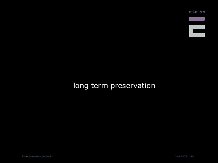 <ul><li>long term preservation </li></ul>