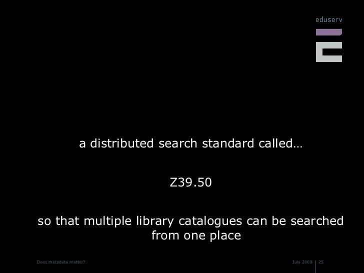 <ul><li>a distributed search standard called… </li></ul><ul><li>Z39.50 </li></ul><ul><li>so that multiple library catalogu...