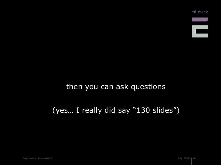 "<ul><li>then you can ask questions </li></ul><ul><li>(yes… I really did say ""130 slides"") </li></ul>"
