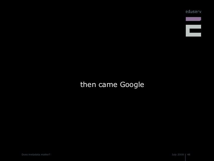 <ul><li>then came Google </li></ul>