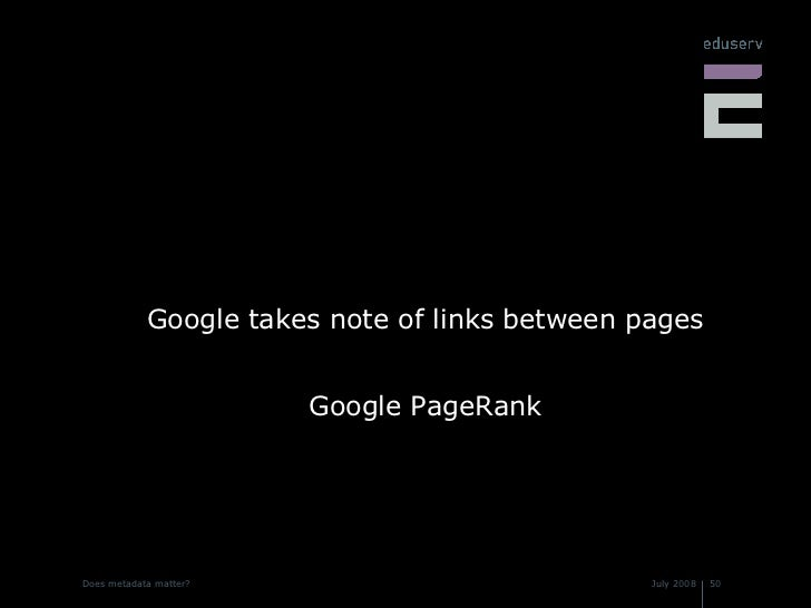 <ul><li>Google takes note of links between pages </li></ul><ul><li>Google PageRank </li></ul>