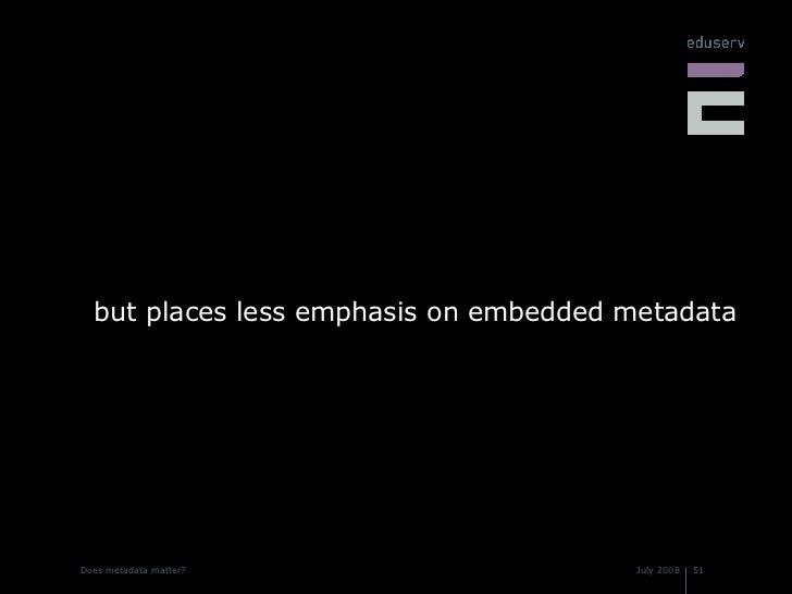 <ul><li>but places less emphasis on embedded metadata </li></ul>