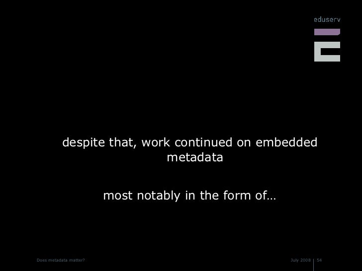 <ul><li>despite that, work continued on embedded metadata </li></ul><ul><li>most notably in the form of… </li></ul>