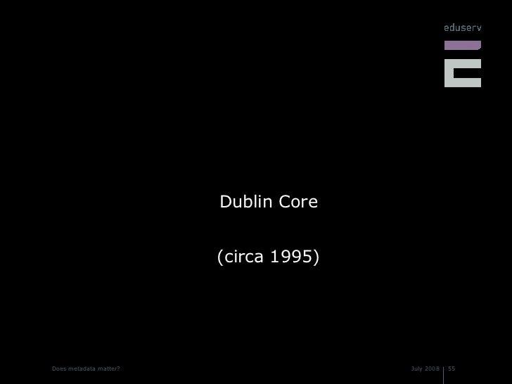 <ul><li>Dublin Core </li></ul><ul><li>(circa 1995) </li></ul>