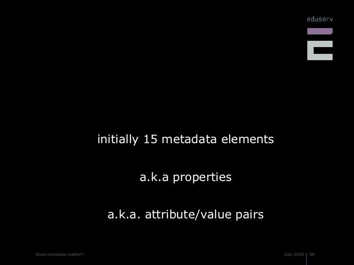 <ul><li>initially 15 metadata elements </li></ul><ul><li>a.k.a properties </li></ul><ul><li>a.k.a. attribute/value pairs <...