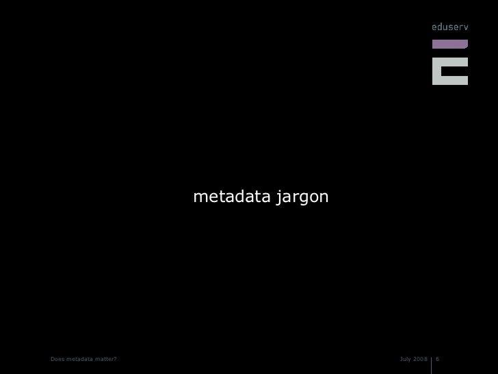 <ul><li>metadata jargon </li></ul>