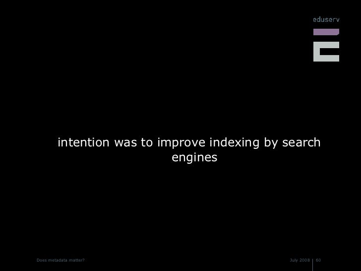 <ul><li>intention was to improve indexing by search engines </li></ul>