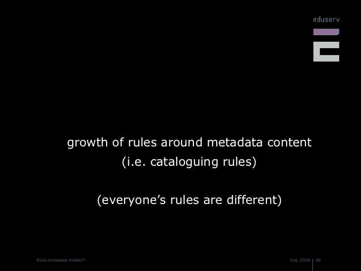 <ul><li>growth of rules around metadata content </li></ul><ul><li>(i.e. cataloguing rules) </li></ul><ul><li>(everyone's r...