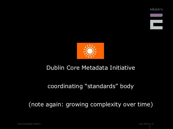 """<ul><li>Dublin Core Metadata Initiative </li></ul><ul><li>coordinating """"standards"""" body </li></ul><ul><li>(note again: gro..."""